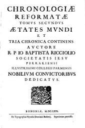 Chronologia reformata et ad certas conclusiones redacta: Aetates Mundi Et Tria Chronica Continens, Volume 2
