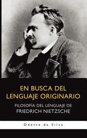 En busca del lenguaje originario: Filosofía del lenguaje de Friedrich Nietzsche