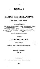 An Essay Concerning Human Understanding: An analysis of Mr. Locke's Doctrine of ideas .... A defense of Mr. Locke's Opinion concerning personal identity .... A treatise on the conduct of the understanding. Some thoughts concerning reading and study for a gentleman. Elements of natural philosophy. A new method of a common place book. Extracted from the author's works. With a life of the author, Volume 6