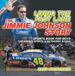 Living the Fast Lane : The Jimmie Johnson Story - Sports Book for Boys   Children's Sports & Outdoors Books