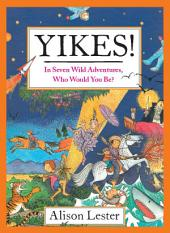 Yikes!: In Seven Wild Adventures, Who Would You Be?