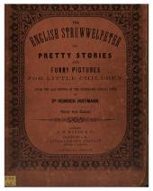 The English Struwwelpeter, Or, Pretty Stories and Funny Pictures for Little Children