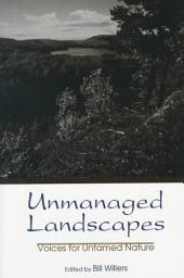 Unmanaged Landscapes: Voices for Untamed Nature