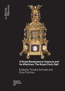 A Royal Renaissance Treasure and Its Afterlives
