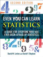 Even You Can Learn Statistics: A Guide for Everyone Who Has Ever Been Afraid of Statistics, Edition 2