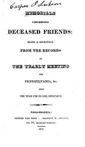 Memorials Concerning Deceased Friends: Being a Selection from the Records of the Yearly Meeting for Pennsylvania &c., from the Year 1788 to 1819, Inclusive