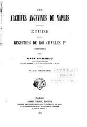 Les archives angevines de Naples: étude sur les registres du roi Charles Ier (1265-1285)