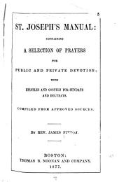 St. Joseph's Manual: Containing a Selection of Prayers for Public and Private Devotion; with Epistles and Gospels for Sundays and Holydays