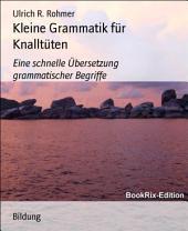 Kleine Grammatik für Knalltüten: Eine schnelle Übersetzung grammatischer Begriffe