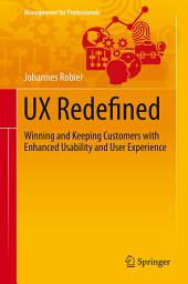 UX Redefined: Winning and Keeping Customers with Enhanced Usability and User Experience