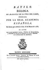 Batilo: égloga en alabanza de la vida en el campo, premiada por la Real Academia Española en junta que celebró el dia 18 de marzo de 1780