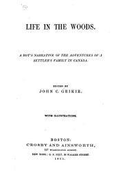 Life in the Woods: A Boy's Narrative of the Adventures of a Settler's Family in Canada