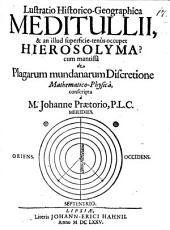 Lustratio historico-geographica meditullii, et an illud superficie-tenus occupet Hierosolyma?: Cum mantissa de plagarum mundanarum discretione math. phys