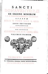 Sancti Bonaventurae ... Operum omnium Sixti 5. pont. max. d. ord. jussu editorum supplementum in tria volumina distributum sub auspiciis Clementis 14. p.m. ejusd. ord. volumen primum [-tertium]: Sancti Bonaventurae ... Operum Sixti 5. pont. max. d. ord. jussu editorum supplementum in tria volumina distributum sub auspiciis Clementis 14. p.m. ejusd. ord. volumen primum, Volume 1