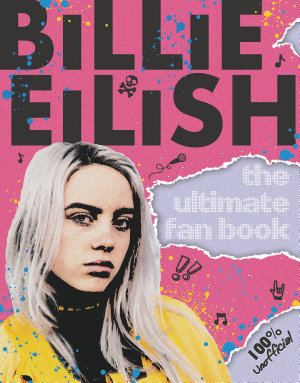 Billie Eilish  the Ultimate Fan Book  100  Unofficial