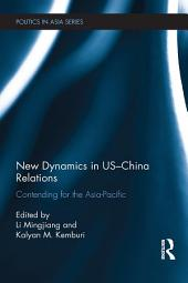 New Dynamics in US-China Relations: Contending for the Asia Pacific