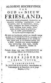 Algemene Beschryvinge van Oud en Nieuw Friesland: Zullende dienen voor eene Inleidinge tot eene volledige Historie van Friesland, Volume 1,Nummer 1