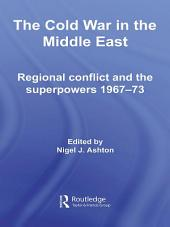 The Cold War in the Middle East: Regional Conflict and the Superpowers 1967-73