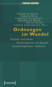 Ordnungen im Wandel: Globale und lokale Wirklichkeiten im Spiegel transdisziplinärer Analysen