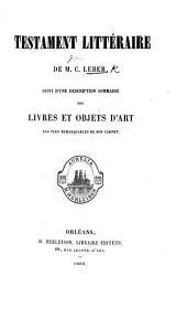 Testament littéraire de M. C. Leber. Suivi d'une description sommaire de livres et objets d'art les plus remarquables de son cabinet