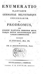 Enumeratio plantarum Germaniæ Helvetiæque indigenarum, seu prodromus, quem synopsin plantarum Germaniæ Helvetiæque edituri ... scripserunt E. S. et C. F. H.