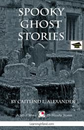 Spooky Ghost Stories: A Set of Seven Scary 15-Minute Ghost Stories: Educational Version