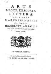 Arte magica dileguata, lettera del signor marchese Maffei al Padre Innocente Ansaldi ...