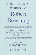 The Poetical Works of Robert Browning  Volume VII  The Ring and the Book  Books I IV PDF