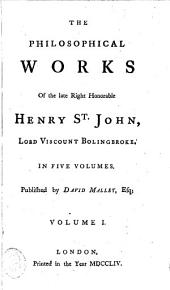 The Philosophical Works of Henry St-John, Lord Viscount Bolingbroke: In Five Volumes, Volume 1