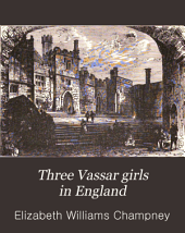 Three Vassar girls in England: A holiday excursion of three college girls through the mother country