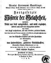 Nicolai Hieronymi Gundlings ... Fortgesetzte Historie der Gelahrheit, worinnen nicht nur diese ausgebessert, und mehr ergantzet, sondern auch aufs neue hinzugethan worden ..