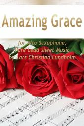 Amazing Grace for Alto Saxophone, Pure Lead Sheet Music by Lars Christian Lundholm
