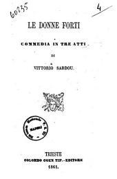 Le donne forti commedia in tre atti di Vittorio Sardou