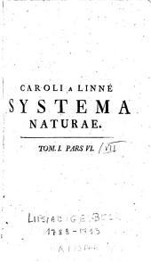 Systema Naturae: Per Regna Tria Naturae, Secundum Classes, Ordines, Genera, Species, Cum Characteribus, Differentiis, Synonomis, Locis, Volume 1, Issue 6