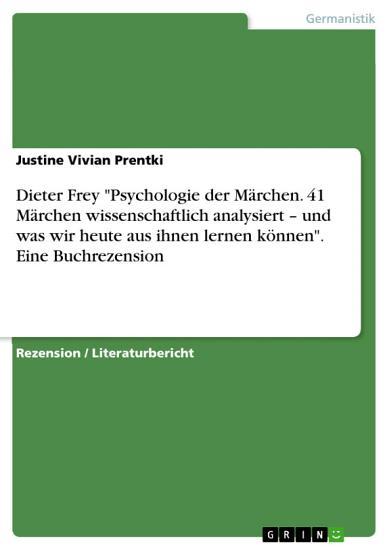 Dieter Frey  Psychologie der M  rchen  41 M  rchen wissenschaftlich analysiert     und was wir heute aus ihnen lernen k  nnen   Eine Buchrezension PDF