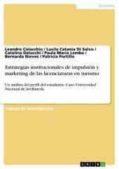Estrategias institucionales de impulsión y marketing de las licenciaturas en turismo: Un análisis del perfil del estudiante. Caso: Universidad Nacional de Avellaneda