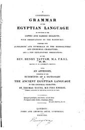 A Compendious Grammar of the Egyptian Language as Contained in the Coptic and Sahidic Dialects, with Observations on the Bashmuric: Together with Alphabets and Numerals in the Hieroglyphic and Enchorial Characters and a Few Explanatory Observations