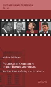 Politische Karrieren in der Bundesrepublik: Studien über Aufstieg und Scheitern