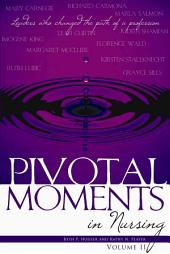 Pivotal Moments in Nursing: Leaders Who Changed the Path of a Profession, Volume 2