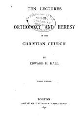 Ten Lectures on Orthodoxy & Heresy in the Christian Church