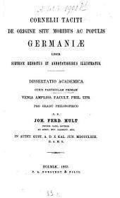 De origine situ moribus ac populis Germaniae liber suethice redditus et annotationibus illustratus: Diss. acad. cuius particulam I. ... p. p. Joh. Ferd. Hult