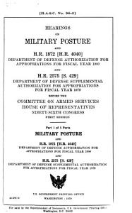 Hearings on Military Posture and H R  1872  H R  4040   Department of Defense Authorization for Appropriations for Fiscal Year 1980  and H R  2575  S  429   Department of Defense Supplemental Authorization for Appropriations for Fiscal Year 1979 Before the Committee on Armed Services  House of Representatives  Ninety sixth Congress  First Session PDF