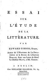 Essai sur l'étude de la littèrature: Par Edward Gibbon, ...