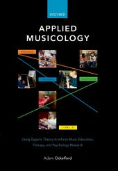 Applied Musicology: Using Zygonic Theory to Inform Music Education, Therapy, and Psychology Research