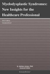 Myelodysplastic Syndromes: New Insights for the Healthcare Professional: 2012 Edition: ScholarlyBrief