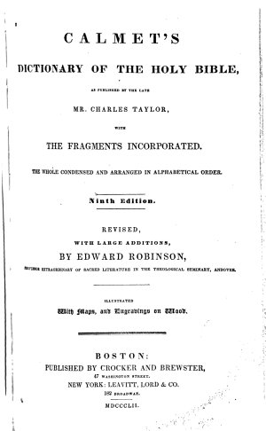 Calmet s Dictionary of the Holy Bible  as Published by the Late Mr  Charles Taylor  with the Fragments Incorporated  The Whole Condensed and Arranged in Alphabetical Order  Illustrated with Maps  and Engravings on Wood