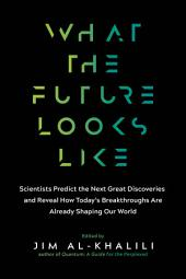 What the Future Looks Like: Scientists Predict the Next Great Discoveries—and Those that Are Already Shaping Our World