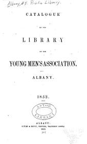 Catalogue of the library of the Young Men's Association, Albany. 1853