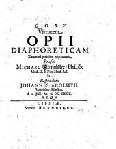 Virtum Opii Diaphoreticam Examini publico exponunt Præses Michael Ettmüller ... Respondens Johannes Acoluth. Vratislav. Silesius. d. 2. Julii, Ao. 1679