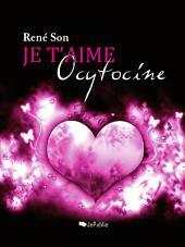 Je t'aime Ocytocine !: François Gagol